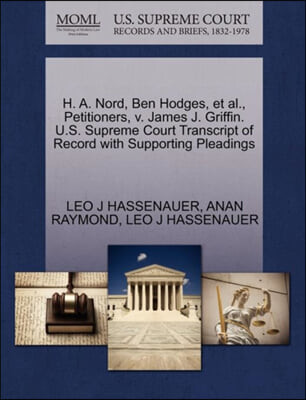 H. A. Nord, Ben Hodges, et al., Petitioners, V. James J. Griffin. U.S. Supreme Court Transcript of Record with Supporting Pleadings