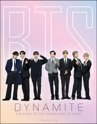 Bts - Dynamite: The Story of the Superstars of K-Pop