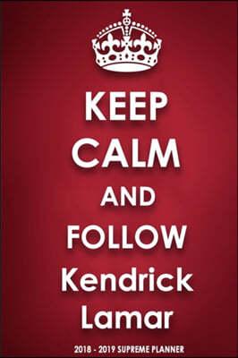 Keep Calm and Follow Kendrick Lamar