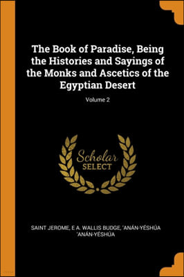 The Book of Paradise, Being the Histories and Sayings of the Monks and Ascetics of the Egyptian Desert; Volume 2