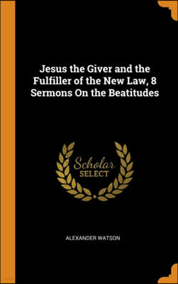 Jesus the Giver and the Fulfiller of the New Law, 8 Sermons on the Beatitudes