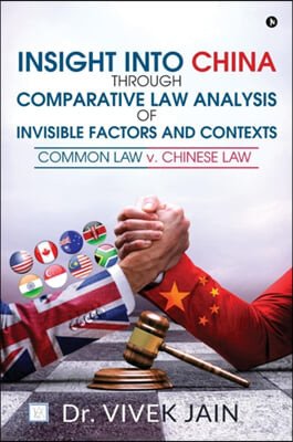 Insight into China through Comparative Law Analysis of Invisible Factors and Contexts - Common Law v. Chinese Law