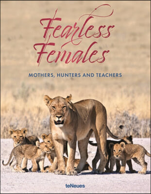 Fearless Females: Mothers, Hunters and Teachers