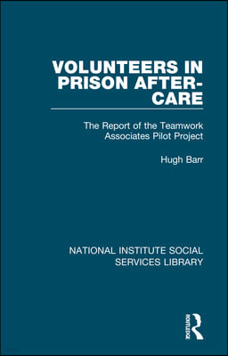 Volunteers in Prison After-Care: The Report of the Teamwork Associates Pilot Project