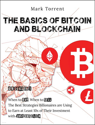 The Basics of Bitcoin and Blockchain [6 Books in 1]