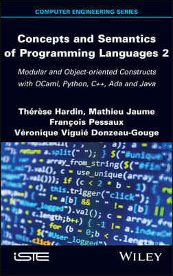 Concepts and Semantics of Programming Languages 2: Modular and Object-Oriented Constructs with Ocaml, Python, C++, ADA and Java