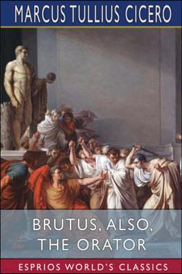Brutus, also, The Orator (Esprios Classics)