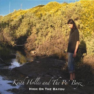 Keith Hollis And The Po' Boyz - High On The Bayou (CD)