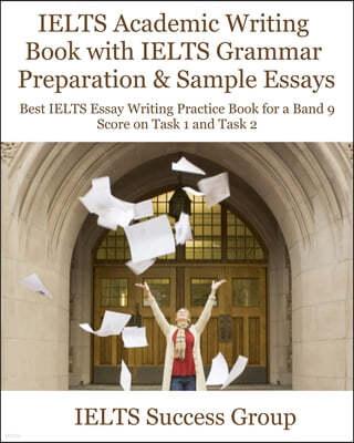 IELTS Academic Writing Book with IELTS Grammar Preparation & Sample Essays