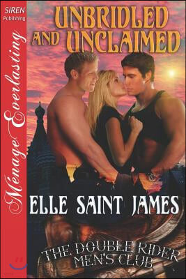 Unbridled and Unclaimed [The Double Rider Men's Club 6] (Siren Publishing Menage Everlasting)