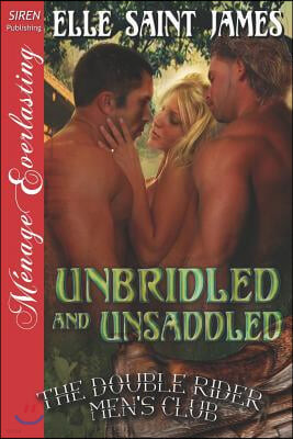 Unbridled and Unsaddled [The Double Rider Men's Club 9] (Siren Publishing Menage Everlasting)