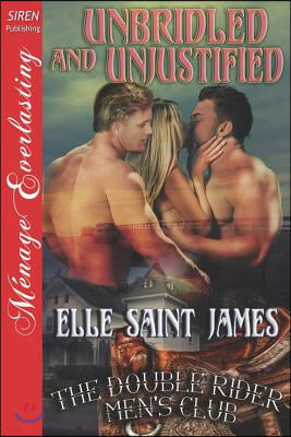 Unbridled and Unjustified [The Double Rider Men's Club 11] (Siren Publishing Menage Everlasting)