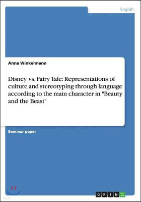 Disney vs. Fairy Tale: Representations of culture and stereotyping through language according to the main character in 'Beauty and the Beast'