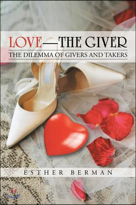 Love - The Giver: The Dilemma of Givers and Takers