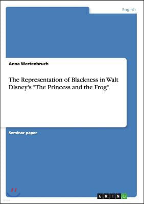 The Representation of Blackness in Walt Disney's the Princess and the Frog