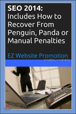 Seo 2014: Includes How to Recover from Penguin, Panda or Manual Penalties
