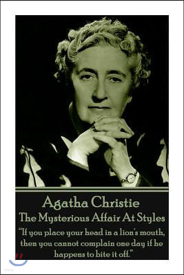Agatha Christie - The Mysterious Affair At Styles: 'If you place your head in a lion's mouth, then you cannot complain one day if he happens to bite i