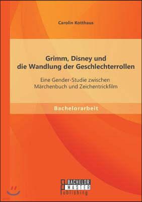Grimm, Disney und die Wandlung der Geschlechterrollen: Eine Gender-Studie zwischen Marchenbuch und Zeichentrickfilm