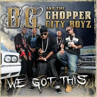 B.G. & The Chopper City Boyz - We Got This (Clean Version)