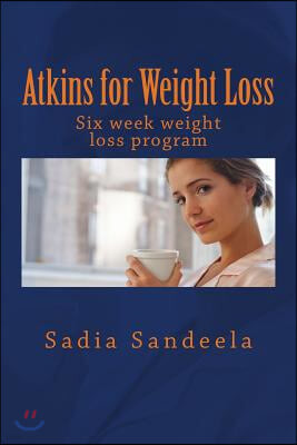 Atkins for Weight Loss: Six week diet plan and one day recipe for weight loss