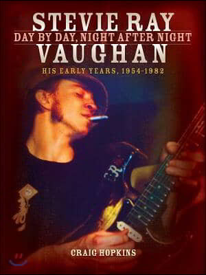 Stevie Ray Vaughan: Day by Day, Night After Night: His Early Years, 1954-1982