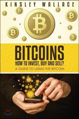Bitcoins: How to Invest, Buy and Sell (Large Print): A Guide to Using the Bitcoin
