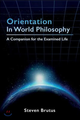 Orientation in World Philosophy: A Companion for the Examined Life