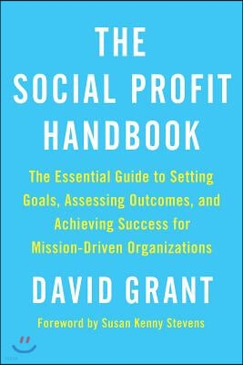 The Social Profit Handbook: The Essential Guide to Setting Goals, Assessing Outcomes, and Achieving Success for Mission-Driven Organizations