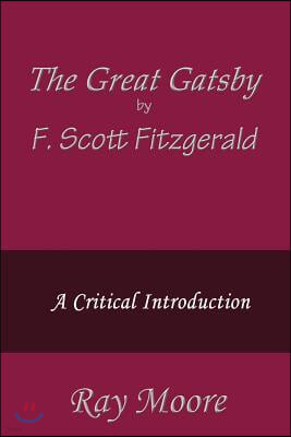 The Great Gatsby by F. Scott Fitzgerald: A Critical Introduction