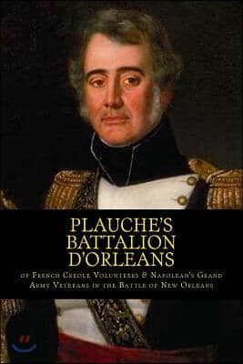 Plauche's Battalion d'Orleans of French Creole Volunteers & Napolean's Grand Army Veterans in the Battle of New Orleans: 1815 Battle of New Orleans Bi