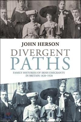 Divergent Paths: Family Histories of Irish Emigrants in Britain, 1820-1920