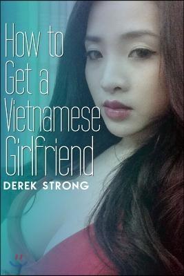 How to Get a Vietnamese Girlfriend