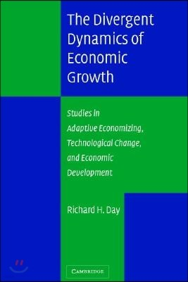 The Divergent Dynamics of Economic Growth: Studies in Adaptive Economizing, Technological Change, and Economic Development
