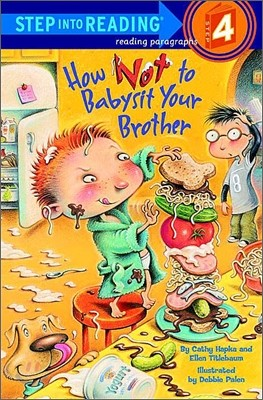 Step Into Reading 4 : How Not to Babysit Your Brother