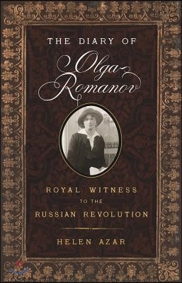 The Diary of Olga Romanov: Royal Witness to the Russian Revolution