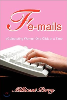 Fe-Mails: Ecelebrating Women One Click at a Time
