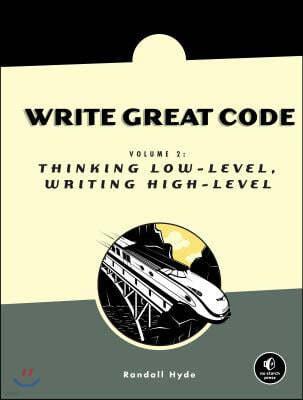 Write Great Code, Volume 2: Thinking Low-Level, Writing High-Level