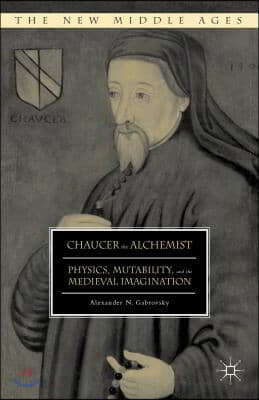Chaucer the Alchemist: Physics, Mutability, and the Medieval Imagination