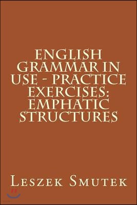 English Grammar in Use - Practice Exercises: Emphatic Structures
