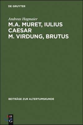 M. A. Muret, Iulius Caesar. M. Virdung, Brutus: Zwei Neulateinische Tragodien. Text, Ubersetzung Und Interpretation