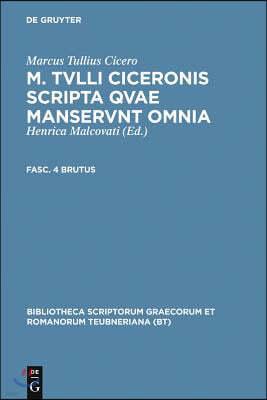 M. Tvlli Ciceronis Scripta Qvae Manservnt Omnia; Fasc. 4 Brutus