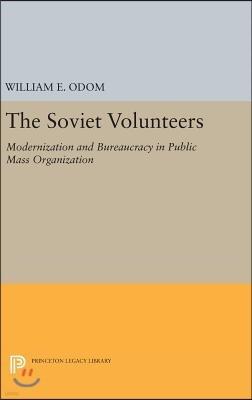 The Soviet Volunteers: Modernization and Bureaucracy in Public Mass Organization