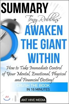 Tony Robbins' Awaken the Giant Within Summary: How to Take Immediate Control of Your Mental, Emotional, Physical and Financial Destiny!