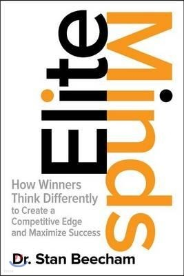 Elite Minds: How Winners Think Differently to Create a Competitive Edge and Maximize Success