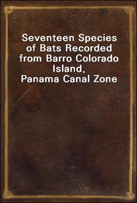 Seventeen Species of Bats Recorded from Barro Colorado Island, Panama Canal Zone