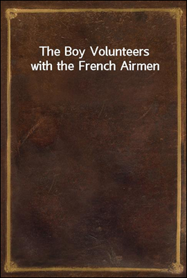The Boy Volunteers with the French Airmen