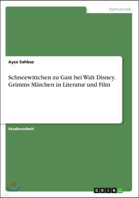 Schneewittchen Zu Gast Bei Walt Disney. Grimms M?rchen in Literatur Und Film