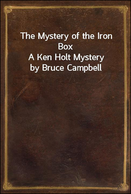 The Mystery of the Iron Box A Ken Holt Mystery by Bruce Campbell