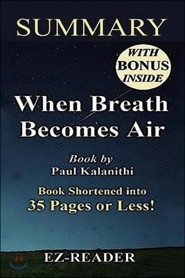 Summary of When Breath Becomes Air: Book by Paul Kalanithi -- Book Shortened Into 35 Pages or Less!