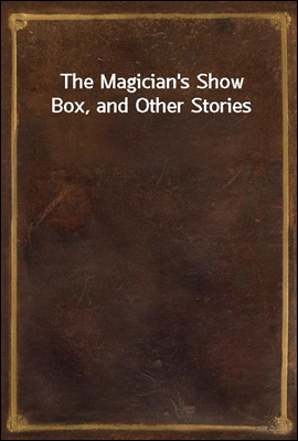 The Magician's Show Box, and Other Stories